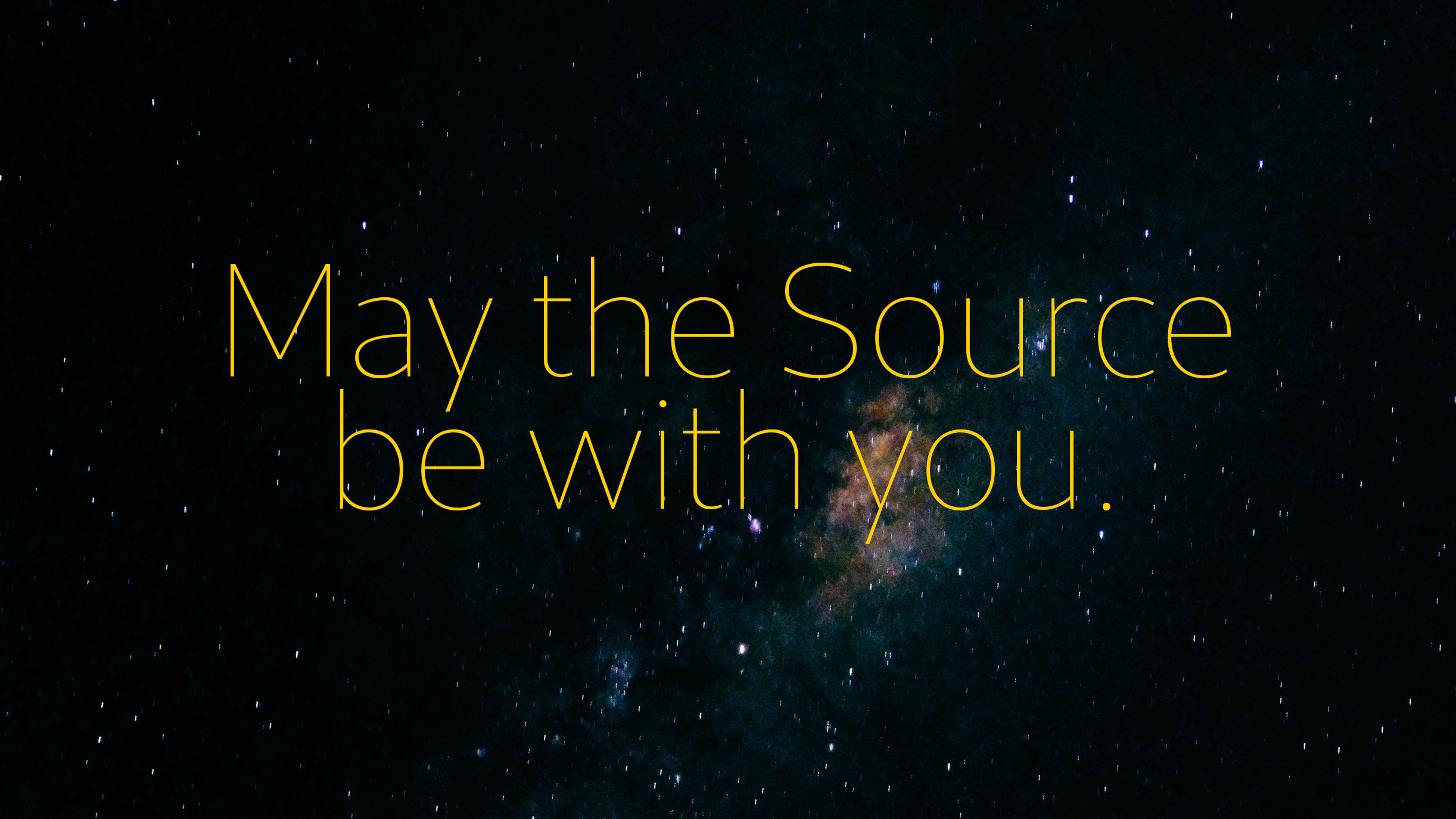 May the source be with you over stars and galaxies far, far away.